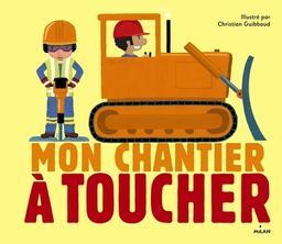 Mon chantier à toucher / illustré par Christian Guibbaud | Guibbaud, Christian (1962-....). Auteur
