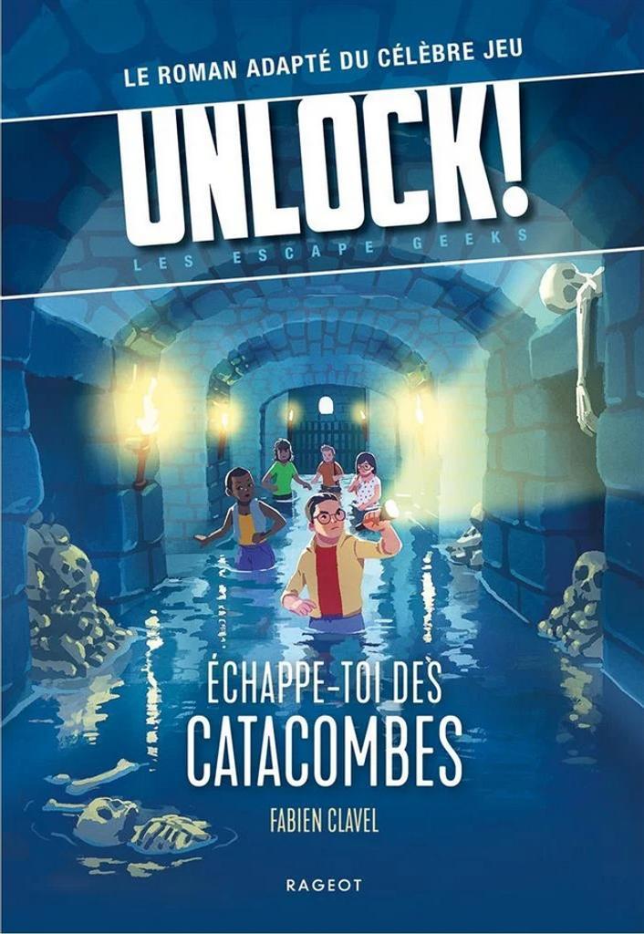 Unlock! Les Escape Geeks - Échappe-toi des catacombes ! | Clavel, Fabien - Auteur du texte